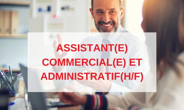 Recherche Assistant(e) Commercial(e) et Administratif (H/F)
